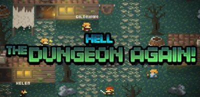 Hell, The Dungeon Again!