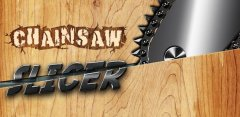 Chainsaw Slicer